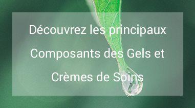 principaux composants des gels et crèmes de soins